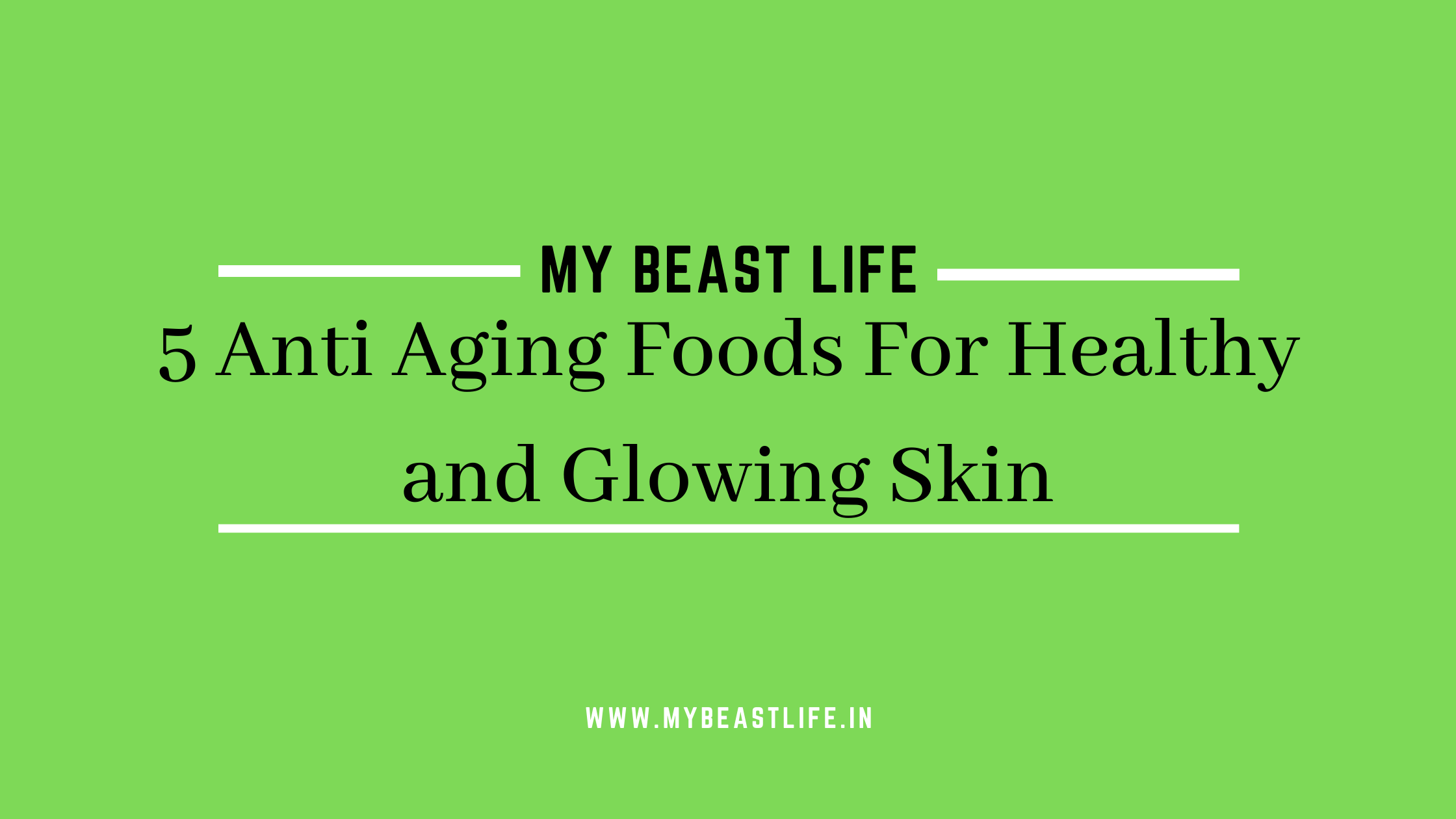 5 Anti Aging Foods For Healthy and Glowing Skin